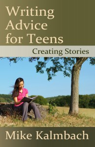 Cover for Writing Advice for Teens: Creating Stories